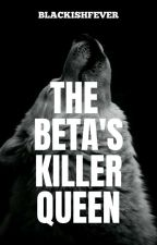 The Beta's Killer Queen by blackishfever