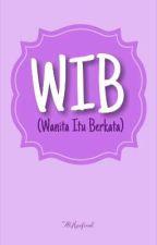 WIB (Wanita Itu Berkata)_[COMPLETED] by AlHaafirah
