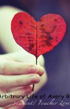 The Arbitrary life of Avery Blake [Student/teacher love story] by LetMeThink0