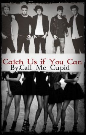 Catch Us If You Can - A One Direction Fan Fiction by Call_Me_Cupid