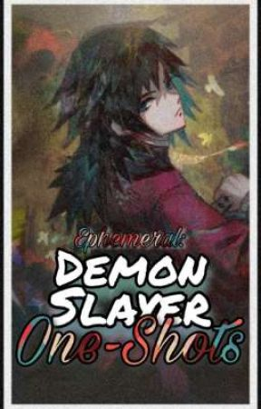 EPHEMERAL: Demon Slayer One-Shots by FioresHime