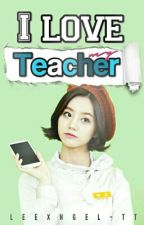 I love my teacher ∫ ChunJi by leexngel-tt