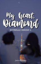 MY HEART, DIAMOND (ESTRELLO SERIES #1) by jannitaytay