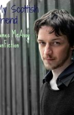 My Scottish Friend COMPLETE (James McAvoy fanfic) by haznaz