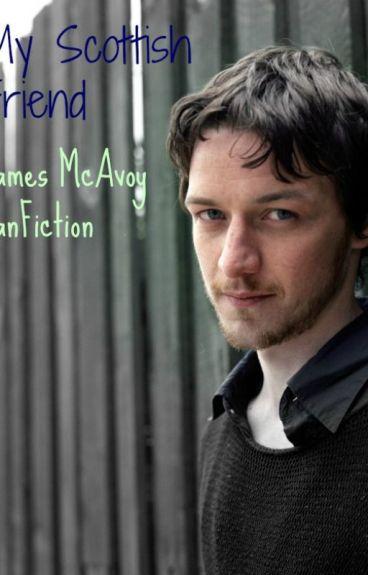 My Scottish Friend (James McAvoy fanfic)