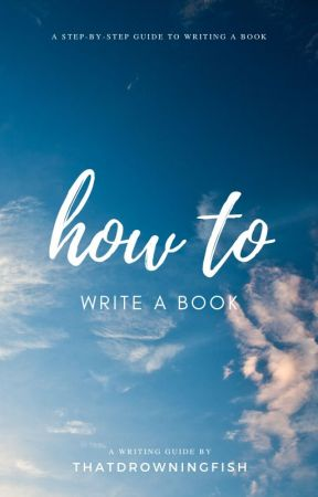 how to write a book | a writing guide by thatdrowningfish