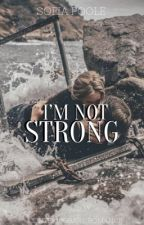I'm Not Strong  by AuthorImNotStrong