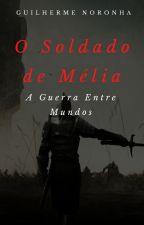O Soldado de Mélia: A Guerra Entre Mundos by Guilherme10n