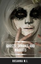 Ghosts, Zombies and Maggots by RosannaMI