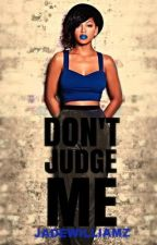 Don't Judge Me |A Chris Brown Love Story| by JadeWilliamz