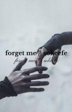 forget me || sokeefe by reina_writes_