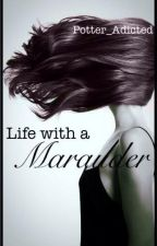 Life with a Maurader by PotterAdicted