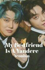 My bestfriend is a yandere   ⬜yeonbin⬜ by foxheaven