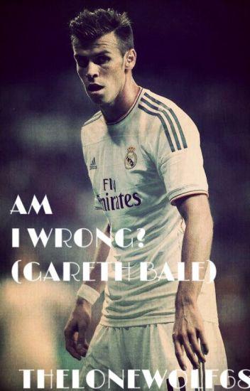 am i wrong (Gareth Bale)