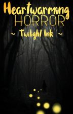 Heartwarming Horror by TwilightInk