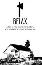 Relax: A Tale Of Real Estate, Renovation, And Revolutionary Revenant Revenge by apparentlysmart