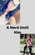 A nerd until him by Johnnyorlandosqueen