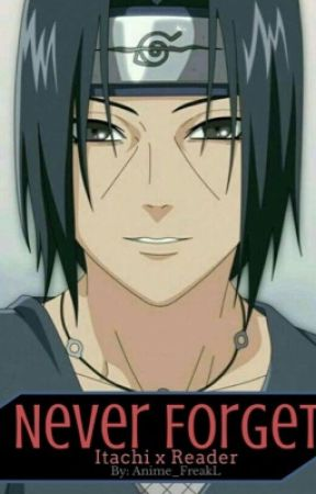 Never Forget (Itachi x Reader) by Anime_FreakL