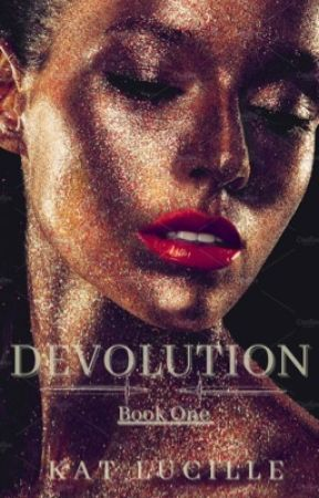Devolution || Book One by Kat-Lucille