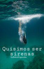 Quisimos ser sirenas by CoffeAndCigarette