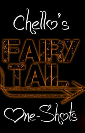 Chello's One-Shots! by FairyTailFanClub