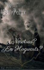 ¿Nosotras? ¿En Hogwarts? by PrincessIvys