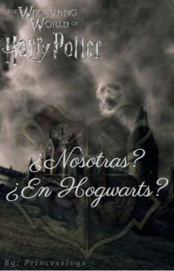 ¿Nosotras? ¿En Hogwarts? (Harry Potter)