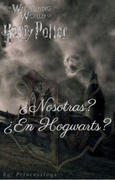 ¿Nosotras? ¿En Hogwarts? (Harry Potter)