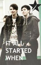 It all started when..   Phan ❤ by phantowel