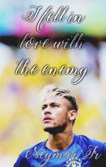 I Fell in Love with the Enemy ➼  [Neymar Jr]