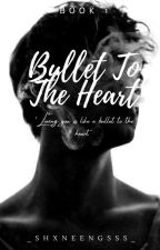 """""""BULLET TO THE HEART"""" by _shxneengsss_"""
