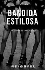 Bandida estilosa: um caminho sem volta¿! by GabyLaccerda