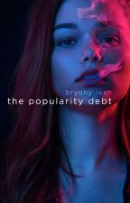The Popularity Debt - DELETING 29 SEP 2019 by bryonymagee