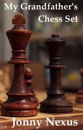 My Grandfather's Chess Set / The Guy Who Was Into Chess by jonnynexus