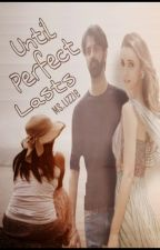 Until perfect lasts (ArShi) by MsLizzieWrites