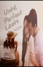 Until Perfect Lasts (ShivIka) by MsLizzieWrites