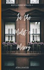 In the Midst of Misery (Refuerzo Series #1) by Jewlsmod