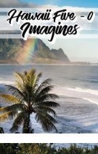 Hawaii Five - 0 Imagines | Fluff by bethanyimrie