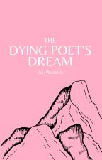 The Dying Poet's Dream by MWatson170