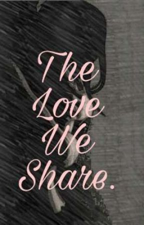 The Love We Share by SADnaomi