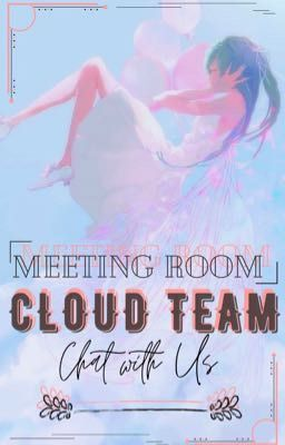 Đọc truyện [☁️CLOUD TEAM☁️] 『𝓜𝓮𝓮𝓽𝓲𝓷𝓰 𝓡𝓸𝓸𝓶』◤CHAT WITH US◥