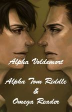 Voldemort, Tom Riddle and You - Alphas Mate (Harry Potter reader-insert fic) by pumpkinnina