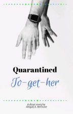 Quarantined To-get-her by Selfsame101