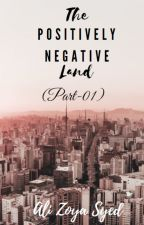 THE POSITIVELY-NEGATIVE LAND (PART-01) by dalizoyasyed