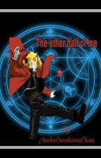 The Other Half Of Me. (Edward Elric X Reader <SLOW UPDATES> by JunkoEnoshimaChan