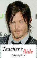 Teacher's Aide (A Norman Reedus Love Story) ✔ by OfficiallyKenz