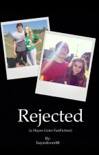 Rejected (A Hayes Grier FanFiction) by hayeslover88
