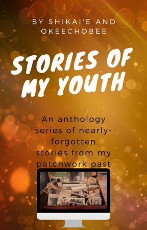 Stories of My Youth: An Anthology Series by theantimatterbee