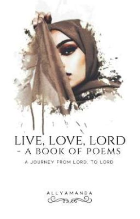 Live. Love. Lord - A Book of Poems by AllyAmanda2201