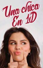 Una Chica En 1D (Editada) TERMINADA. by AshPerez023
